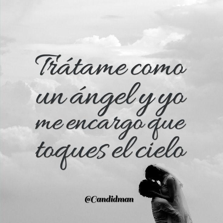 """""""Trátame como un ángel y yo me encargo que toques el cielo"""". @candidman #Frases #Amor"""