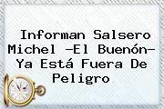 http://tecnoautos.com/wp-content/uploads/imagenes/tendencias/thumbs/informan-salsero-michel-el-buenon-ya-esta-fuera-de-peligro.jpg Michel El Buenon. Informan salsero Michel ?El Buenón? ya está fuera de peligro, Enlaces, Imágenes, Videos y Tweets - http://tecnoautos.com/actualidad/michel-el-buenon-informan-salsero-michel-el-buenon-ya-esta-fuera-de-peligro/