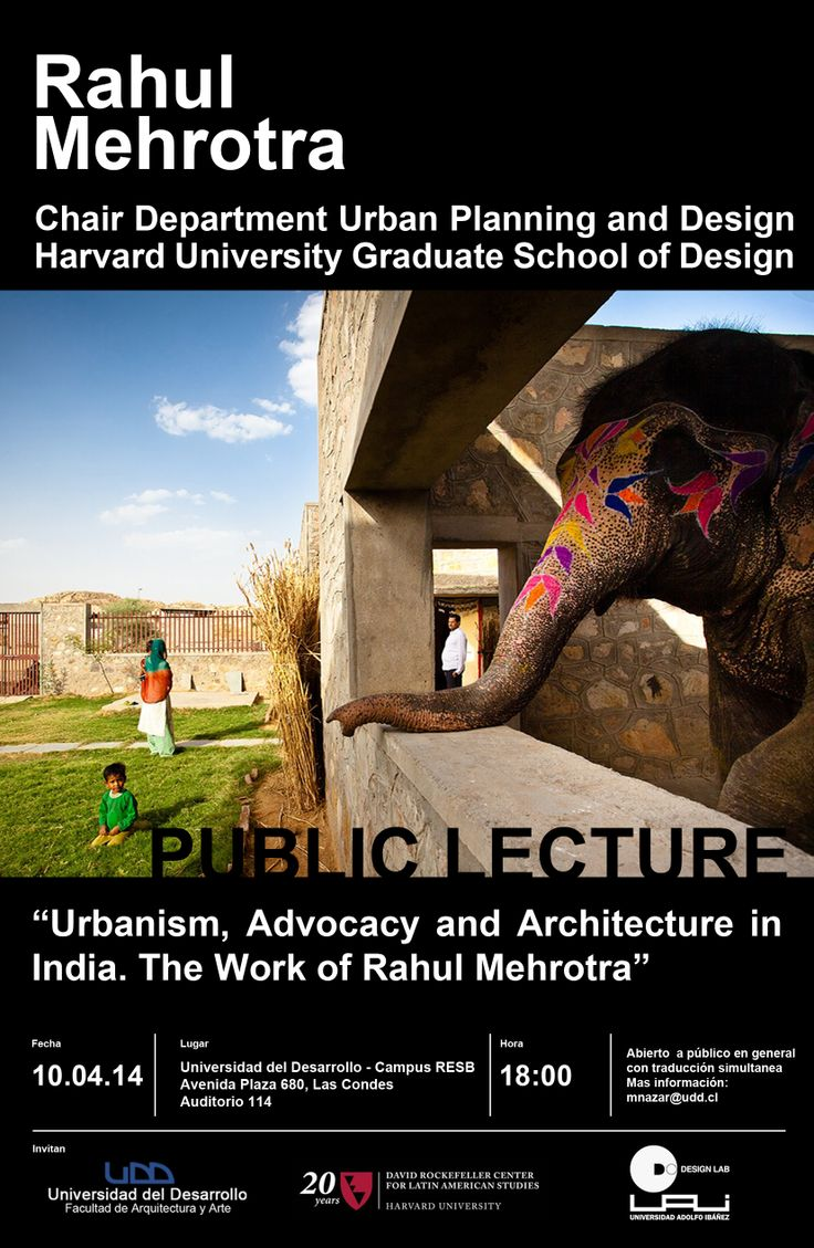 Conferencia pública dictada por el profesor y Chair del Departamento de Planificación y Diseño Urbano del Graduate School of Design (GSD), Universidad de Harvard, ´Urbanism, Advocacy and Architecture in India. The Work of Rahul Mehrotra', conferencia en inglés con traducción simultánea, el día Jueves 10 de Abril a las 18 hrs, en la Universidad del Desarrollo.