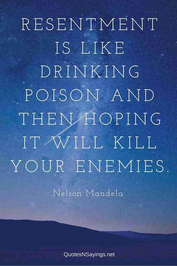 Resentment Is Like Drinking Poison and then hoping it will kill your enemies - Nelson Mandela Quote