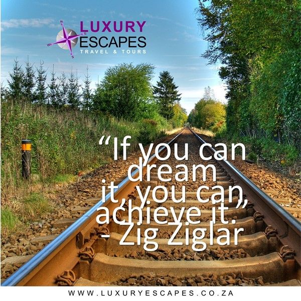 """""""If you can dream it, you can achieve it."""": Zig Ziglar Dream of seeing the world! www.luxuryescapes.co.za"""