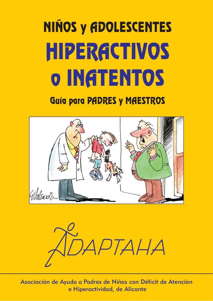 NIÑOS y ADOLESCENTES HIPERACTIVOS o INATENTOS. Guía para PADRES y MAESTROS . by Fundación CADAH TDAH via slideshare