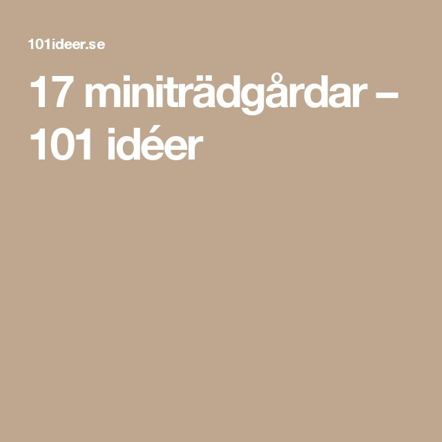 17 miniträdgårdar – 101 idéer