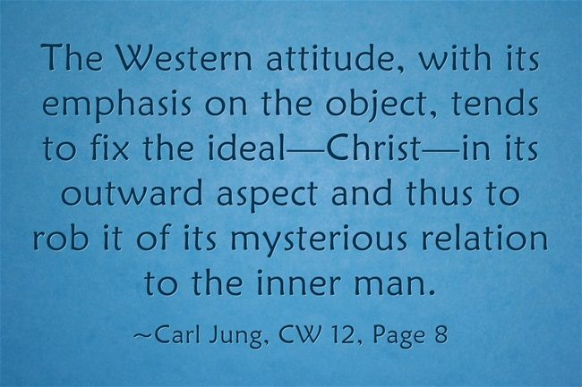 The Western attitude, with its emphasis on the object, tends to fix the ideal—Christ—in its outward aspect and thus to rob it of its mysterious relation to the inner man.