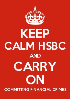 KEEP CALM HSBC AND CARRY ON COMMITTING FINANCIAL CRIMES