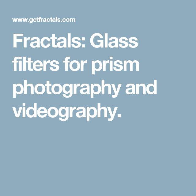 Fractals: Glass filters for prism photography and videography.