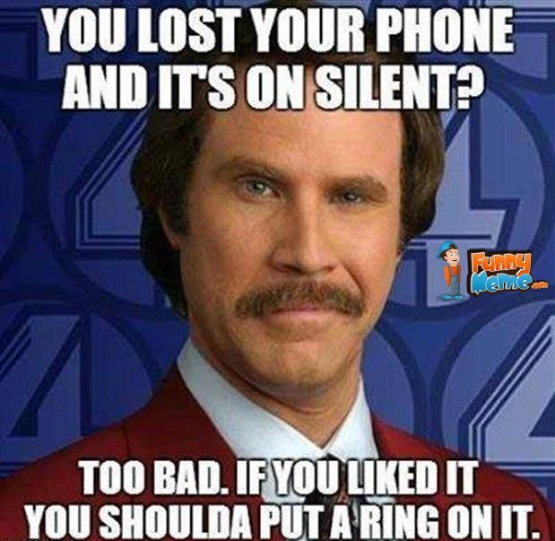 Lost your phone and it's on silent? Too bad, if you liked it, you shoulda put a ring on it.