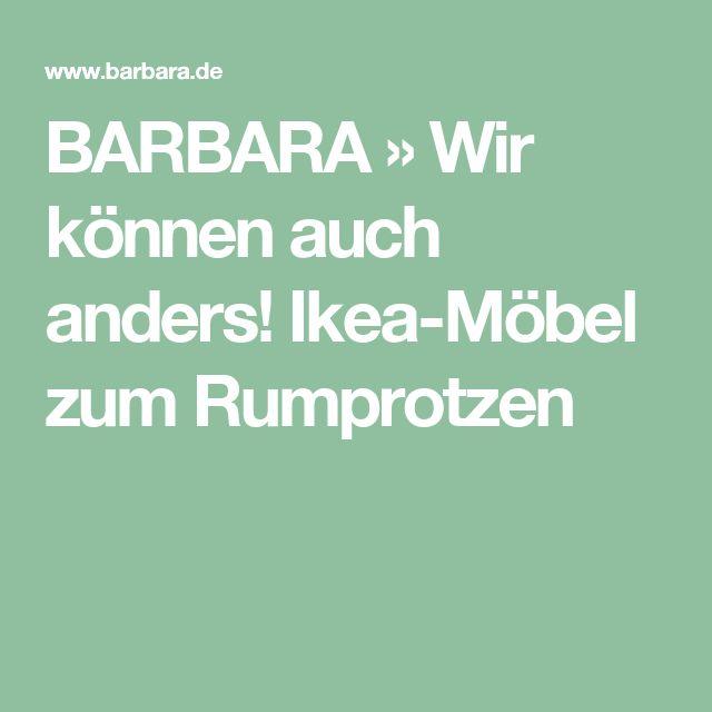 BARBARA » Wir können auch anders! Ikea-Möbel zum Rumprotzen