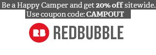 """Today's (2015-06-22) offer of #Redbubble #RB: Be a Happy Camper and get 20 % off sitewide. Use coupon code """"CAMPOUT"""". This link is to one of Redbubble's shops. Here you can find more than 200 prints and more than 4000 products (most of prints available on all types of products). Enjoy!"""
