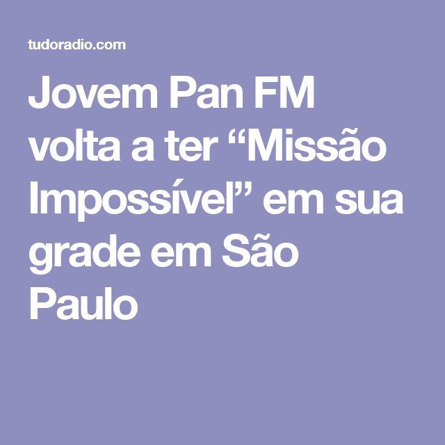 """Jovem Pan FM volta a ter """"Missão Impossível"""" em sua grade em São Paulo"""