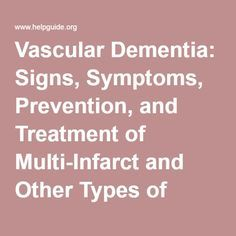 Vascular Dementia: Signs, Symptoms, Prevention, and Treatment of Multi-Infarct and Other Types of Vascular Dementia