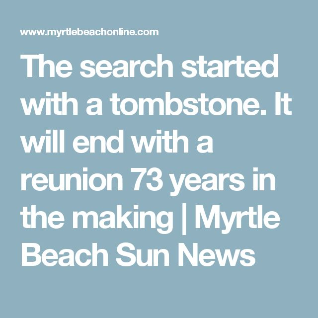 The search started with a tombstone. It will end with a reunion 73 years in the making | Myrtle Beach Sun News