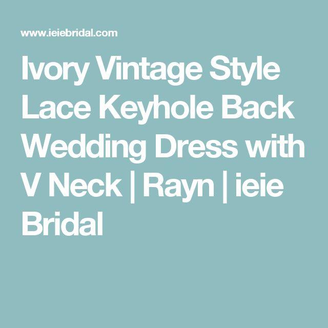 Ivory Vintage Style Lace Keyhole Back Wedding Dress with V Neck   Rayn   ieie Bridal