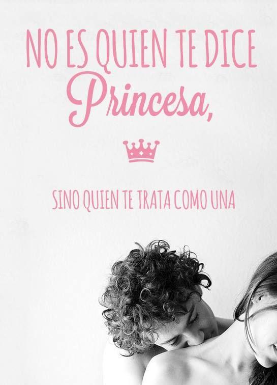 #lecciones de vida, No es quien te dice princesa sino quien te trata como una princesa.
