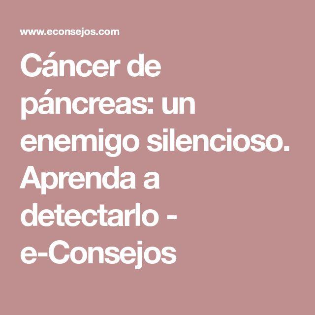 Cáncer de páncreas: un enemigo silencioso. Aprenda a detectarlo - e-Consejos