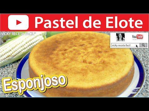 PASTEL DE ELOTE ESPONJOSO O PAN DE ELOTE, MAÍZ, CHOCLO | Vicky Receta Facil - YouTube