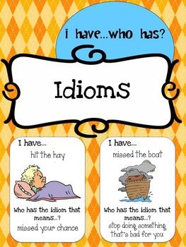 Idioms I Have, Who Has Printable Cards. Great idea for all students especially ESOL students. We use idioms so much in the English language... Good way to learn!