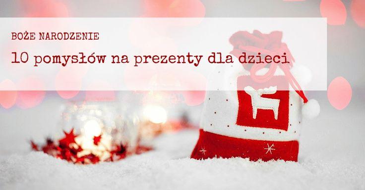 Jaki prezent dla dziecka? 10 pomysłów nie tylko na święta - Witaj w Strefie Dobrej Zabawy!