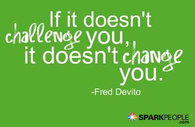 If it doesn't challenge you, it won't change you. So true : Fit Quotes, Motivation Monday, The Challenges, Fred Devito, So True, Truths, Fit Motivation, Wise Words, Workout