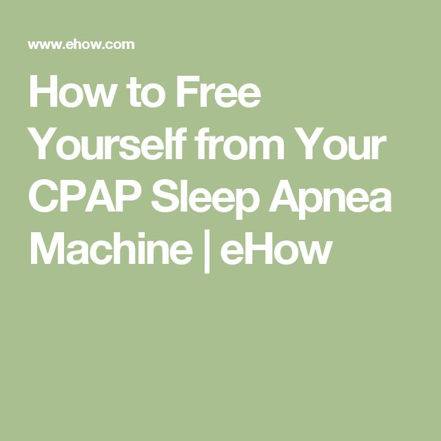 How to Free Yourself from Your CPAP Sleep Apnea Machine | eHow