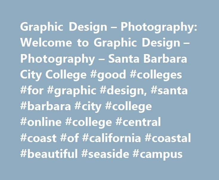 Graphic Design – Photography: Welcome to Graphic Design – Photography – Santa Barbara City College #good #colleges #for #graphic #design, #santa #barbara #city #college #online #college #central #coast #of #california #coastal #beautiful #seaside #campus http://albuquerque.remmont.com/graphic-design-photography-welcome-to-graphic-design-photography-santa-barbara-city-college-good-colleges-for-graphic-design-santa-barbara-city-college-online-college-central-coas/  # Graphic Design Photography…