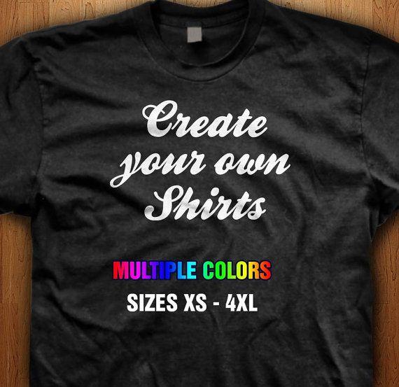 Create Your Own T Shirt - Custom Shirt - Design Your Own Shirt - Custom Logo - Family Reunion - Groups - Gift idea Sports Teams - Hen & Stag