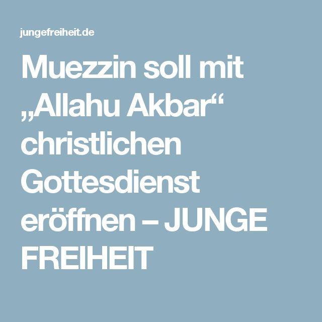 """Muezzin soll mit """"Allahu Akbar"""" christlichen Gottesdienst eröffnen – JUNGE FREIHEIT"""