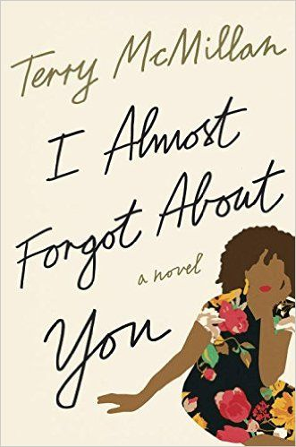 Amazon.com: I Almost Forgot About You: A Novel (9781101902578): Terry McMillan: Books