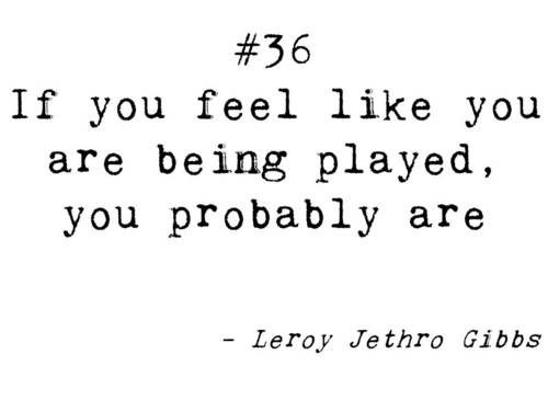 Played Like a Fool Quotes | If you feel like you are being played, you probably are