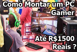 como montar um pc gamer até R$1500 reais, faixa de preço de mil e quinhentos reais, orçamento, comprar.