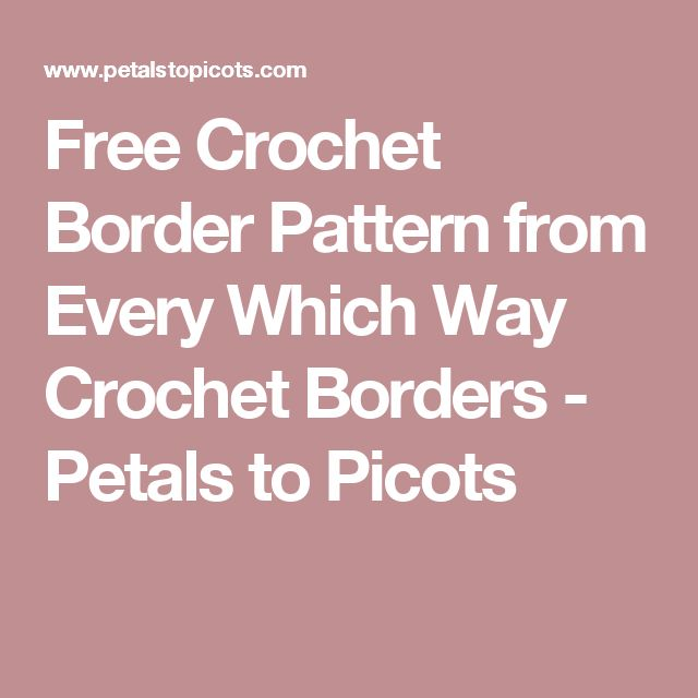 Free Crochet Border Pattern from Every Which Way Crochet Borders - Petals to Picots