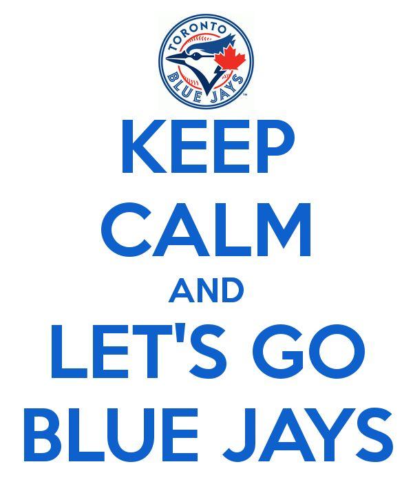 KEEP CALM AND LET'S GO BLUE JAYS