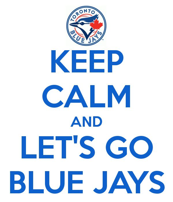 KEEP CALM AND LET'S GO BLUE JAYS