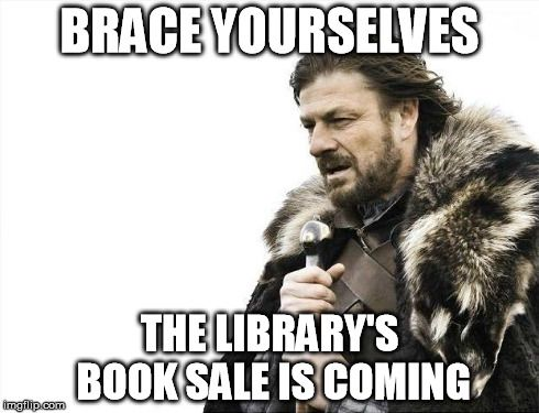 Brace Yourselves The Library's Book Sale is Coming meme