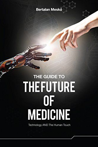 The Guide to the Future of Medicine: Technology AND The Human Touch by Bertalan Mesko, Free for Kindle