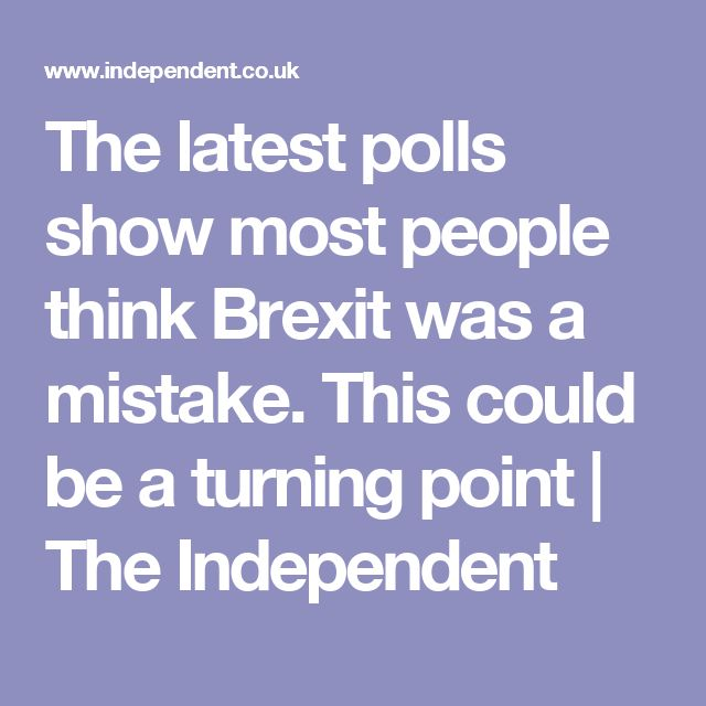 The latest polls show most people think Brexit was a mistake. This could be a turning point | The Independent