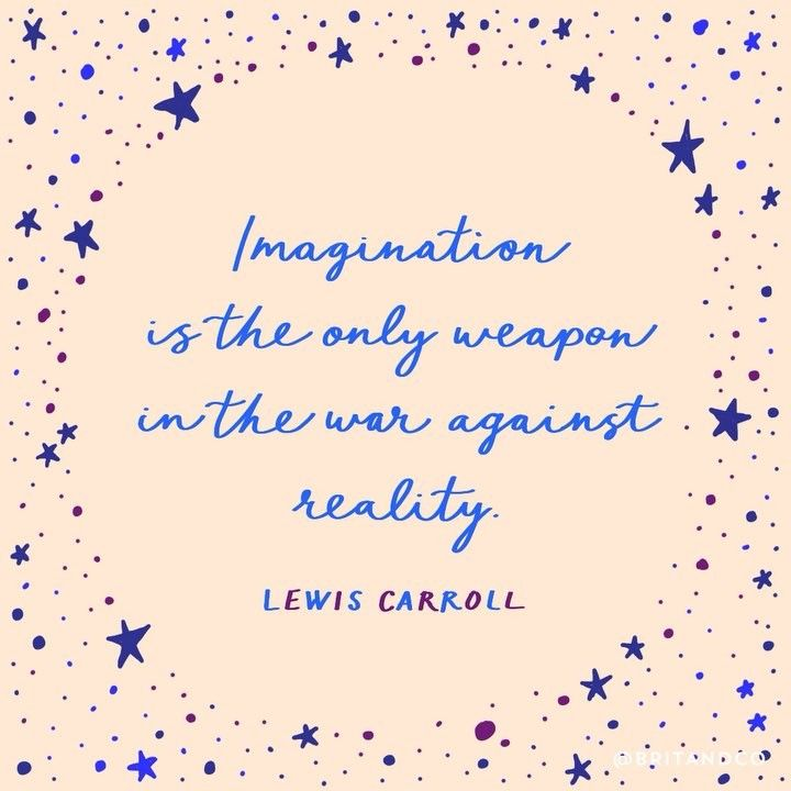 """""""Imagination is the only weapon in the war against reality."""" - Lewis Carroll"""
