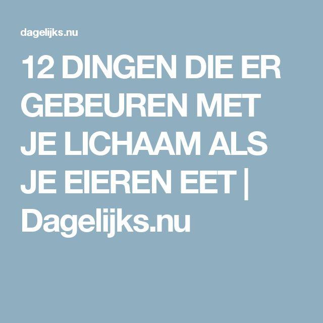 12 DINGEN DIE ER GEBEUREN MET JE LICHAAM ALS JE EIEREN EET   Dagelijks.nu