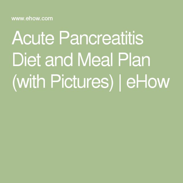 Acute Pancreatitis Diet and Meal Plan (with Pictures) | eHow                                                                                                                                                                                 More