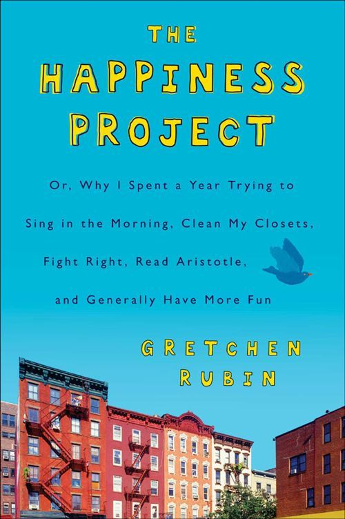 The Happiness Project: Or, Why I Spent a Year Trying to Sing in the Morning, Clean My Closets, Fight Right, Read Aristotle, and Generally Have More Fun.  by Gretchen Rubin.