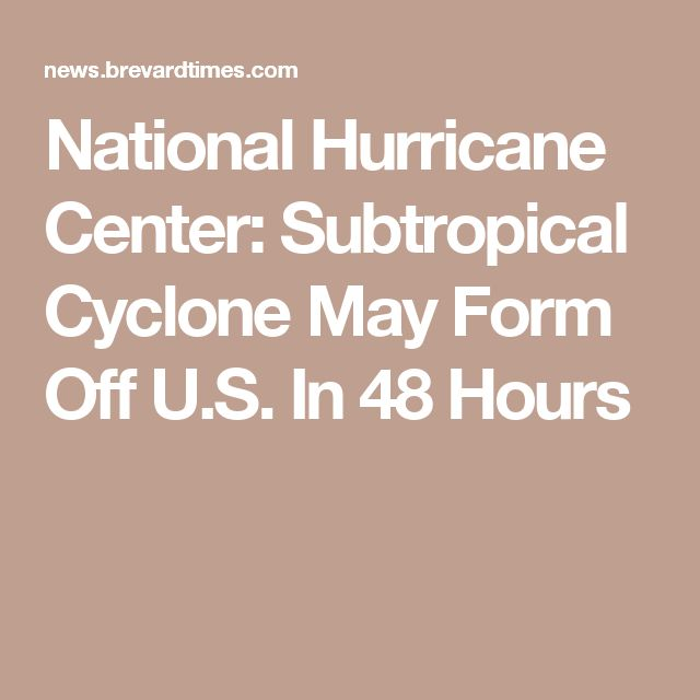 National Hurricane Center: Subtropical Cyclone May Form Off U.S. In 48 Hours