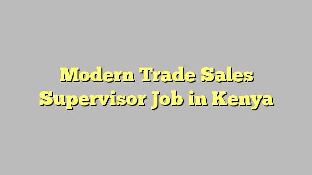 Modern Trade Sales Supervisor Job in Kenya