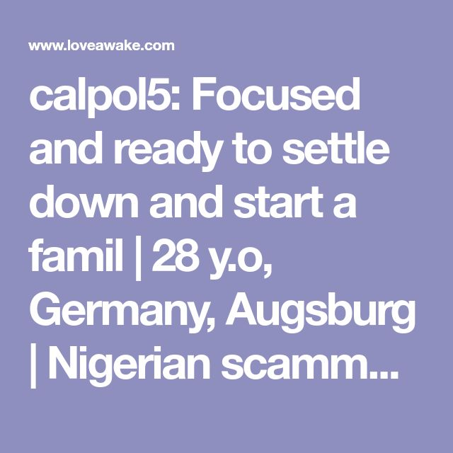calpol5: Focused and ready to settle down and start a famil | 28 y.o, Germany, Augsburg | Nigerian scammer 419 | romance scams | dating profile with fake picture