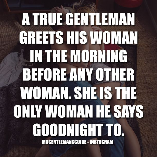 A True Gentleman Greets His Woman In The Morning Before Any Other Woman. She Is The Only Woman He Says Goodnight To. | Mr. Gentleman's Guide