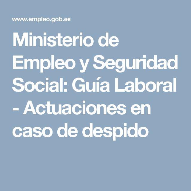 Ministerio de Empleo y Seguridad Social: Guía Laboral - Actuaciones en caso de despido