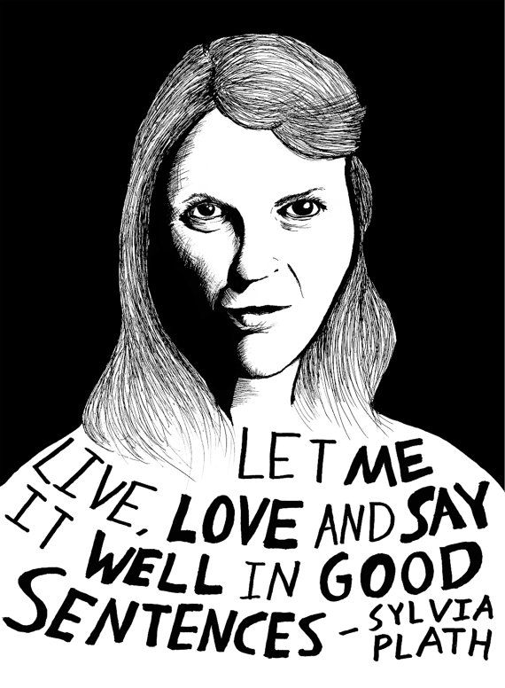 """Let me live, love and say it well in good sentences."" - Sylvia Plath. Illustration by Ryan Sheffield"
