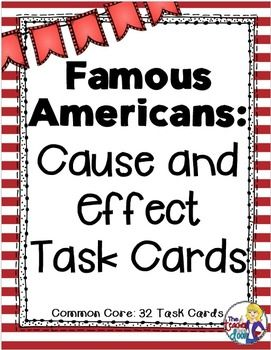 Cause and Effect: Famous Americans Task Cards | Cause and Effect Game – Jayme Leazenby