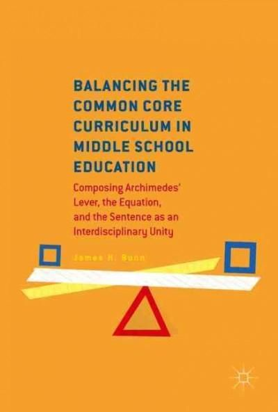 Balancing the Common Core Curriculum in Middle School Education: Composing Archimedes' Lever, the Equation, and t...