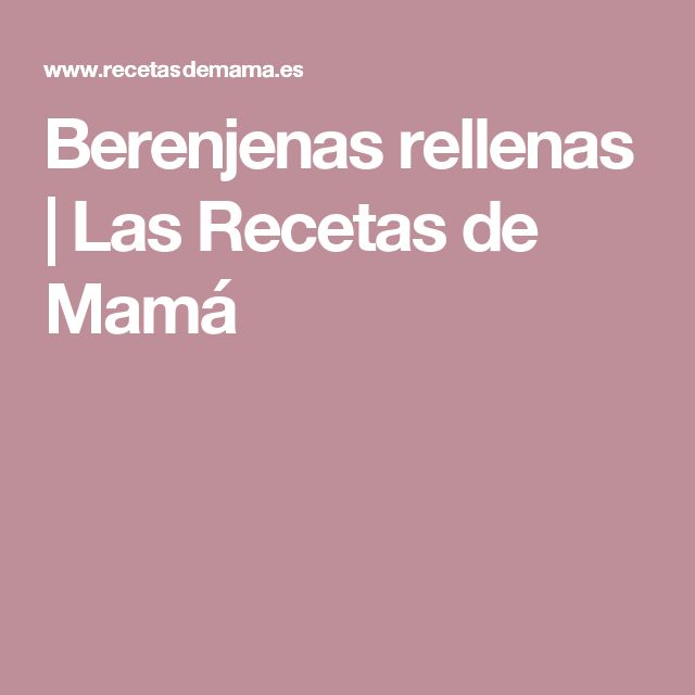 Berenjenas rellenas | Las Recetas de Mamá