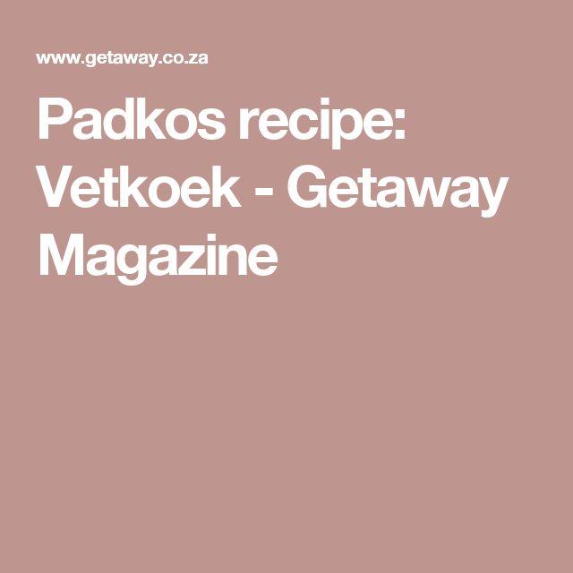 Padkos recipe: Vetkoek - Getaway Magazine